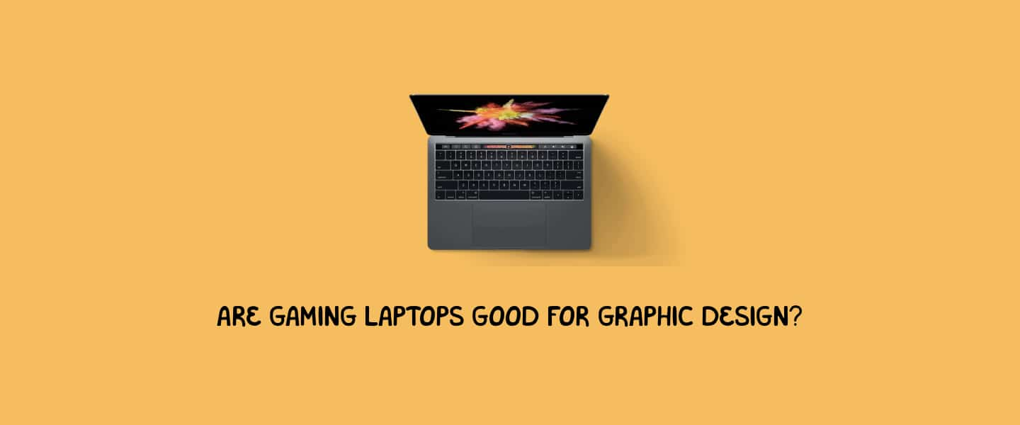 Are gaming laptops good for graphic design?