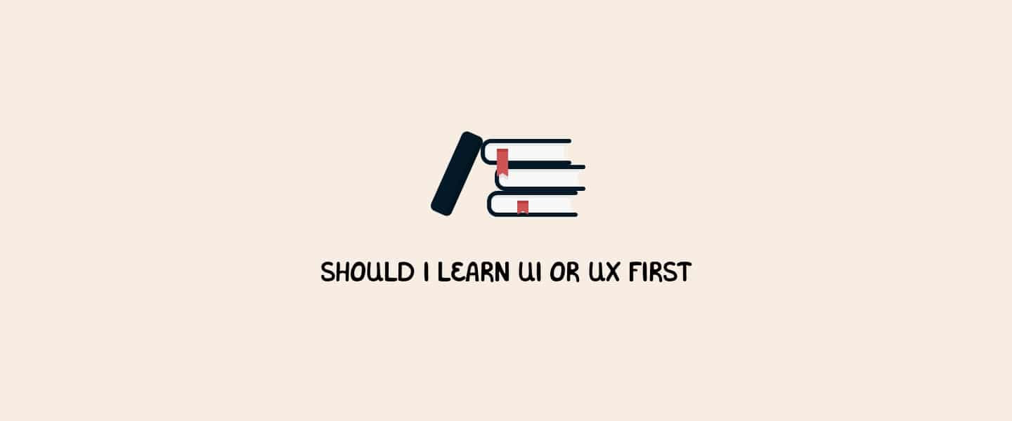Should I learn UI or UX first?